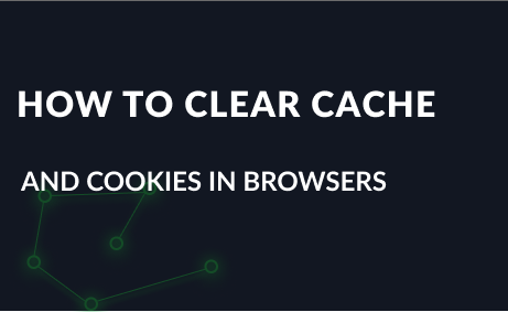 How to clear cache and cookies in popular browsers