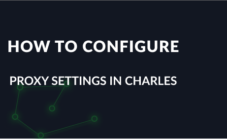 How to Configure Proxy Settings in Charles