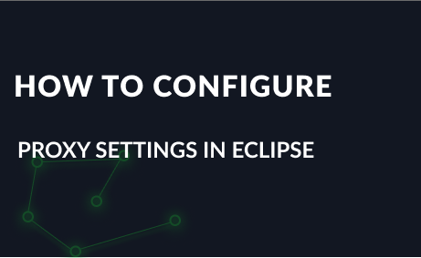 How to Configure Proxy Settings in Eclipse