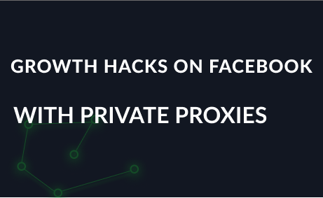 Growth hacks on Facebook with private proxies
