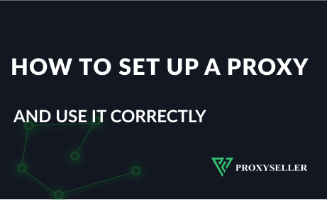 How to set up a proxy and use it correctly - instruction