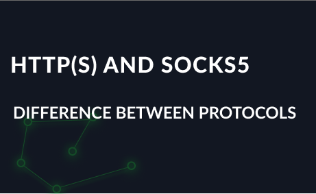 The difference between HTTP(S) and SOCKS5 protocols