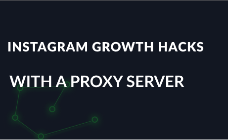 Instagram growth hacks with a proxy server