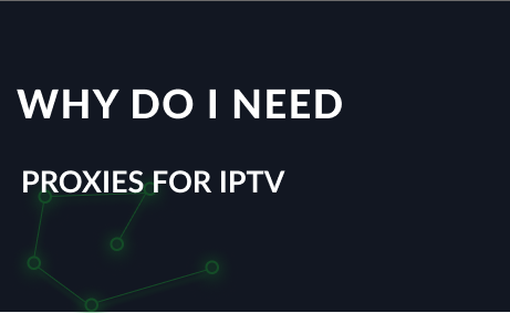 Why do I need proxies for IPTV