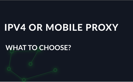 What to choose? Personal IPv4 or Mobile 3G, 4G, LTE proxies?