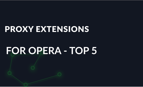 Popular proxy extensions for Opera - TOP 5