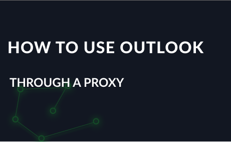 Step-by-step instruction: how to use Outlook through a proxy