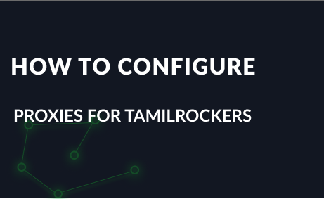 How to configure proxies for Tamilrockers