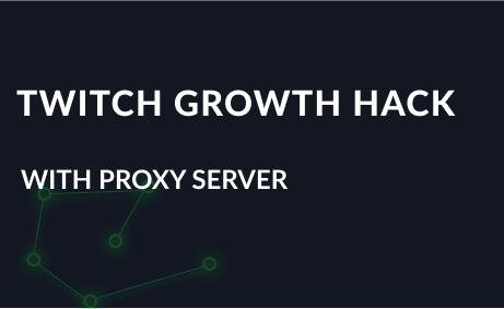 Twitch growth hacks with a proxy server
