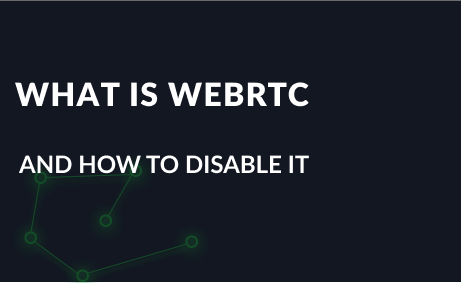What is WebRTC and how to disable it