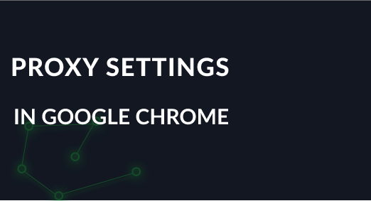 How to setup Proxy for Google Chrome
