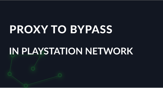 Proxy to bypass PlayStation Network locks